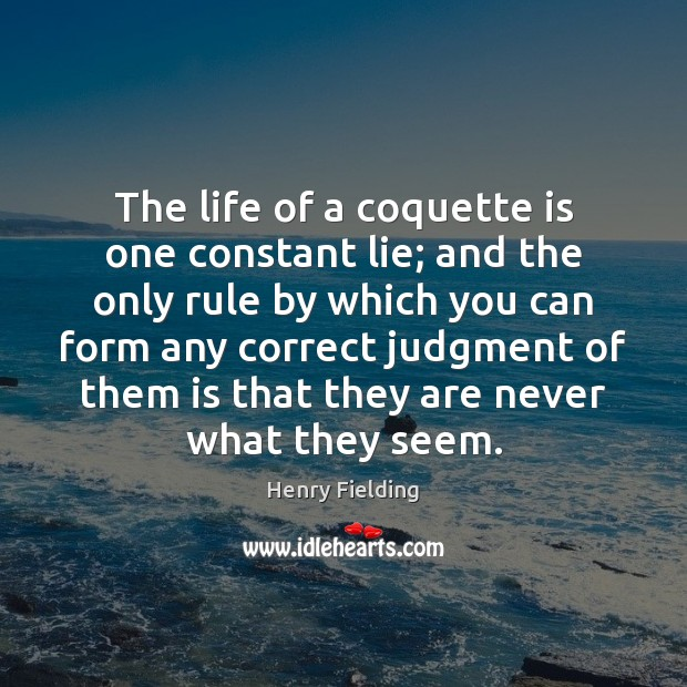 The life of a coquette is one constant lie; and the only Henry Fielding Picture Quote