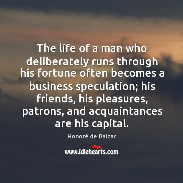 Image, The life of a man who deliberately runs through his fortune often becomes a business