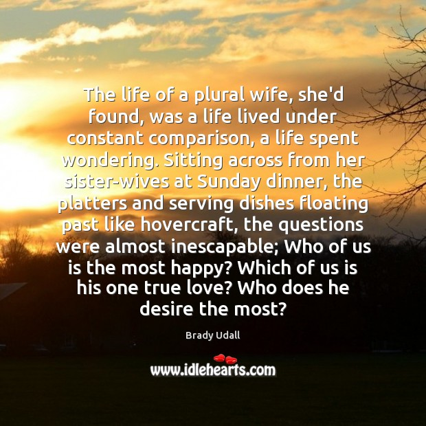 The life of a plural wife, she'd found, was a life lived Comparison Quotes Image