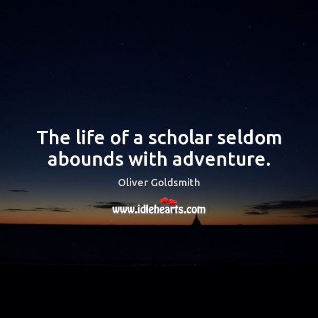 Image, The life of a scholar seldom abounds with adventure.