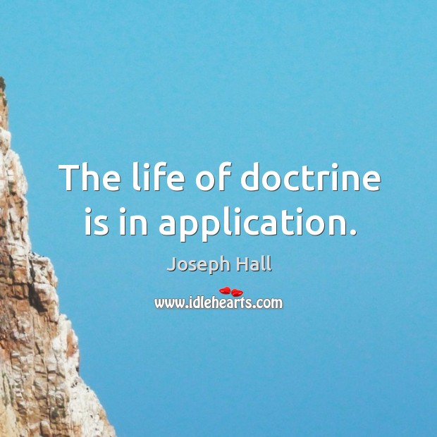 The life of doctrine is in application. Joseph Hall Picture Quote