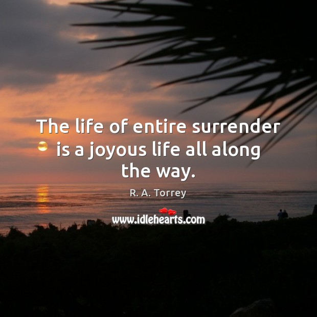 The life of entire surrender is a joyous life all along the way. Image
