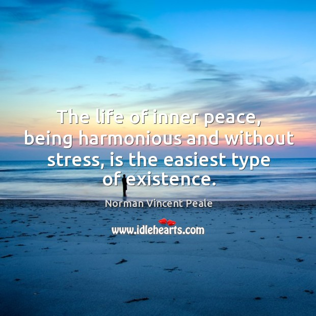 The life of inner peace, being harmonious and without stress, is the easiest type of existence. Image
