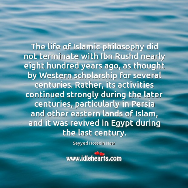The life of Islamic philosophy did not terminate with Ibn Rushd nearly Image