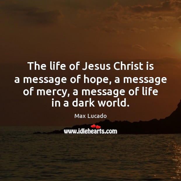 Image, The life of Jesus Christ is a message of hope, a message