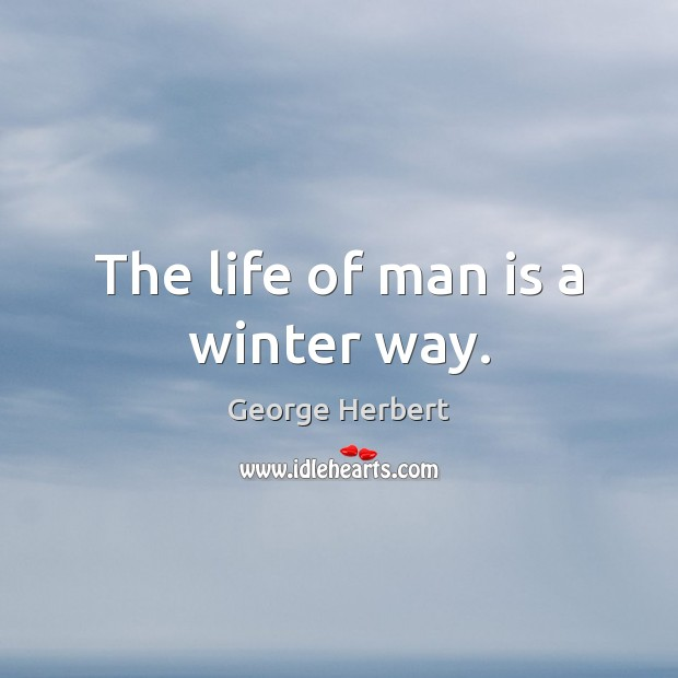 The life of man is a winter way. Image