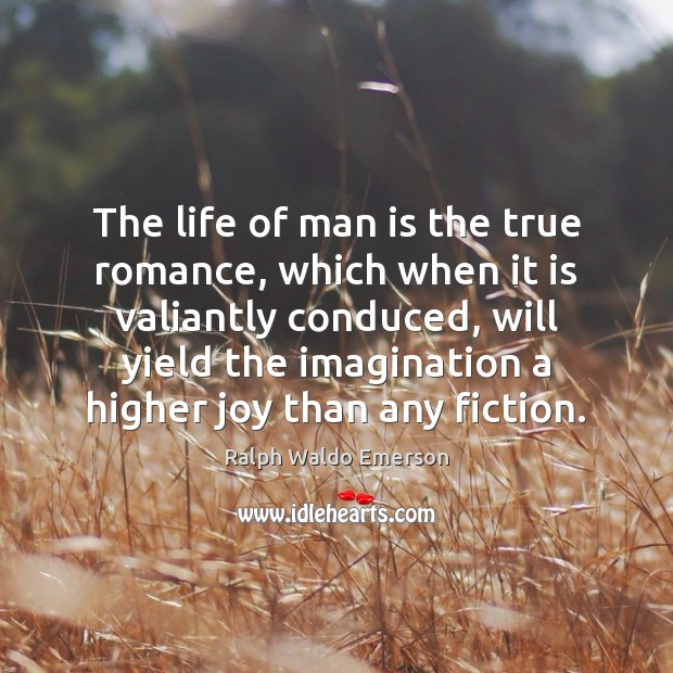 The life of man is the true romance, which when it is Image