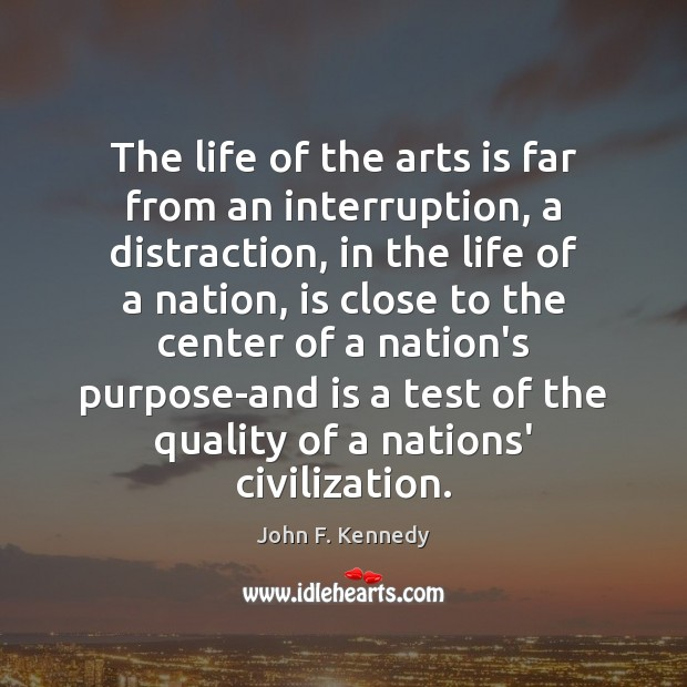 The life of the arts is far from an interruption, a distraction, Image