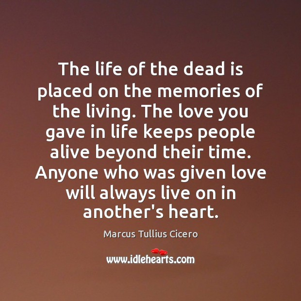 The life of the dead is placed on the memories of the Marcus Tullius Cicero Picture Quote