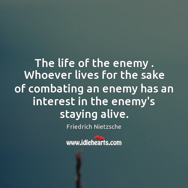 The life of the enemy . Whoever lives for the sake of combating Image