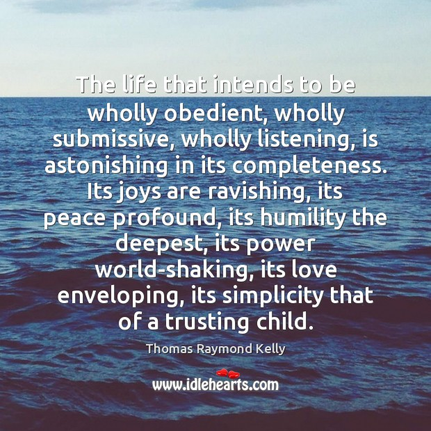 The life that intends to be wholly obedient, wholly submissive, wholly listening, Humility Quotes Image