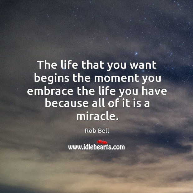 The life that you want begins the moment you embrace the life Image
