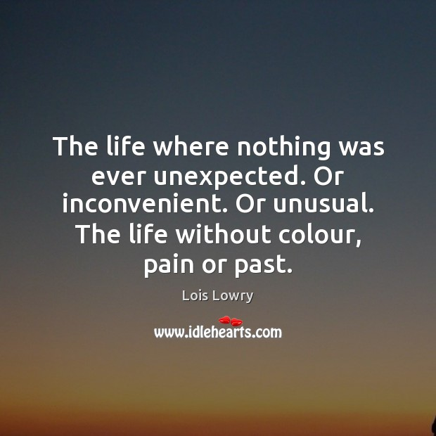The life where nothing was ever unexpected. Or inconvenient. Or unusual. The Lois Lowry Picture Quote