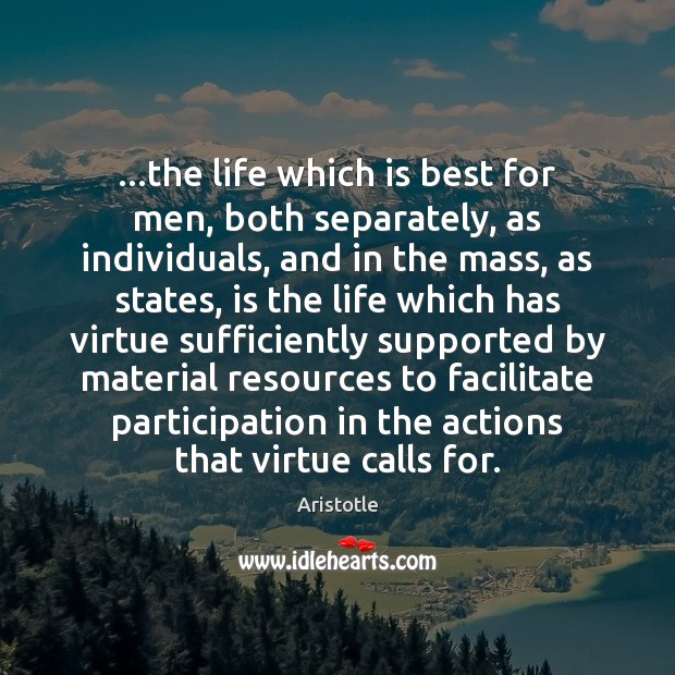 Image, …the life which is best for men, both separately, as individuals, and