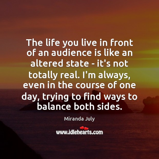 The life you live in front of an audience is like an Life You Live Quotes Image