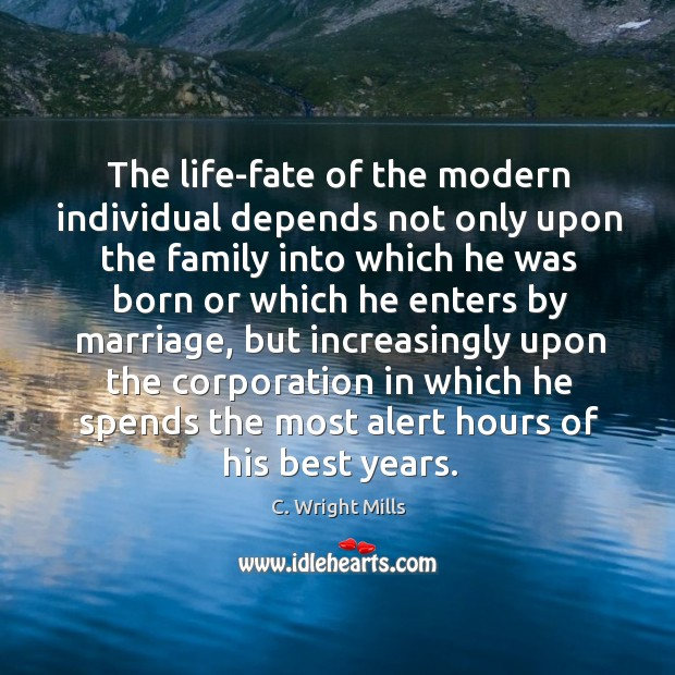 The life-fate of the modern individual depends not only upon the family C. Wright Mills Picture Quote