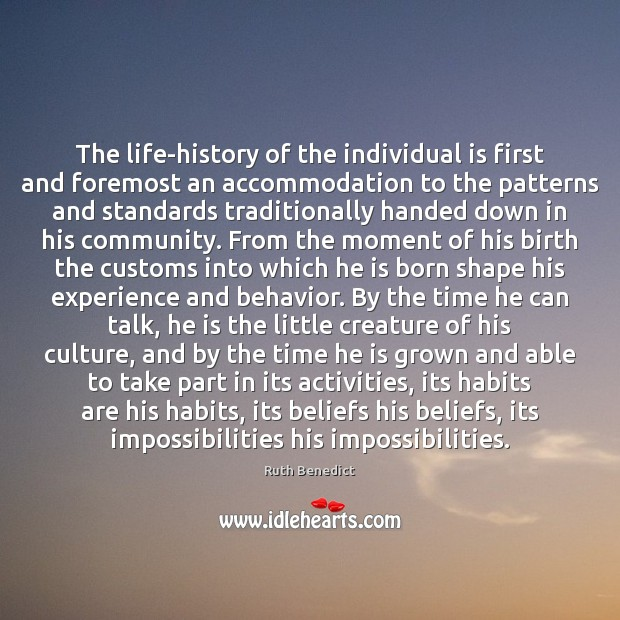 The life-history of the individual is first and foremost an accommodation to Ruth Benedict Picture Quote