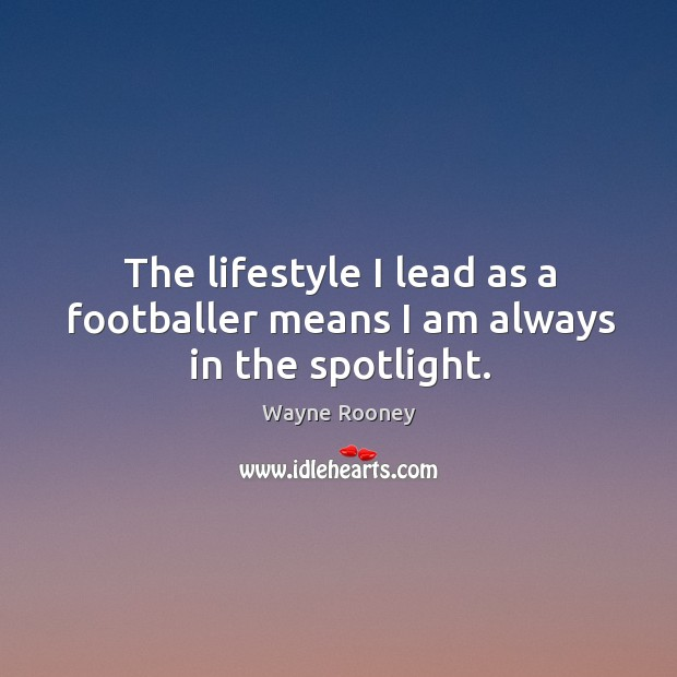 The lifestyle I lead as a footballer means I am always in the spotlight. Image