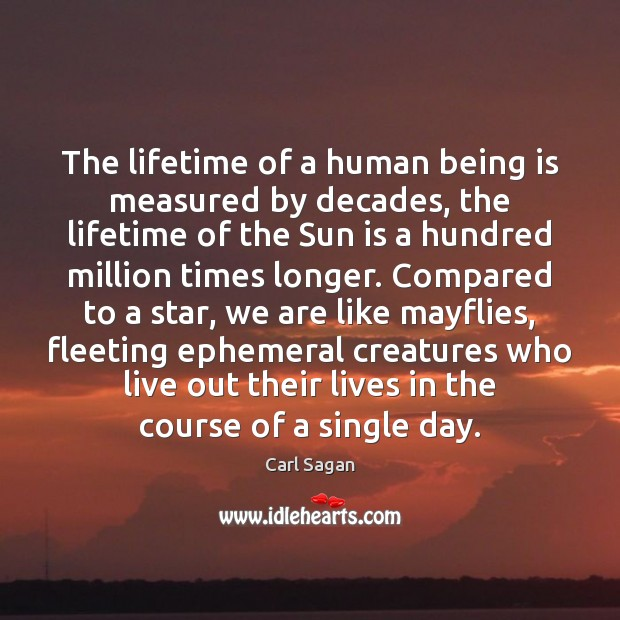Image, The lifetime of a human being is measured by decades, the lifetime