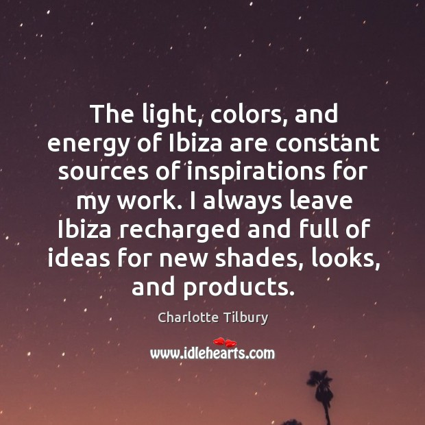 The light, colors, and energy of Ibiza are constant sources of inspirations Charlotte Tilbury Picture Quote