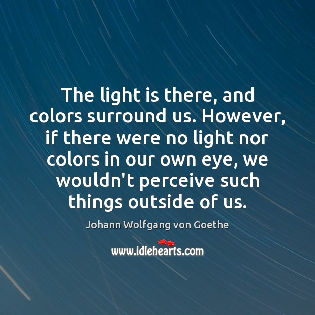 The light is there, and colors surround us. However, if there were Image