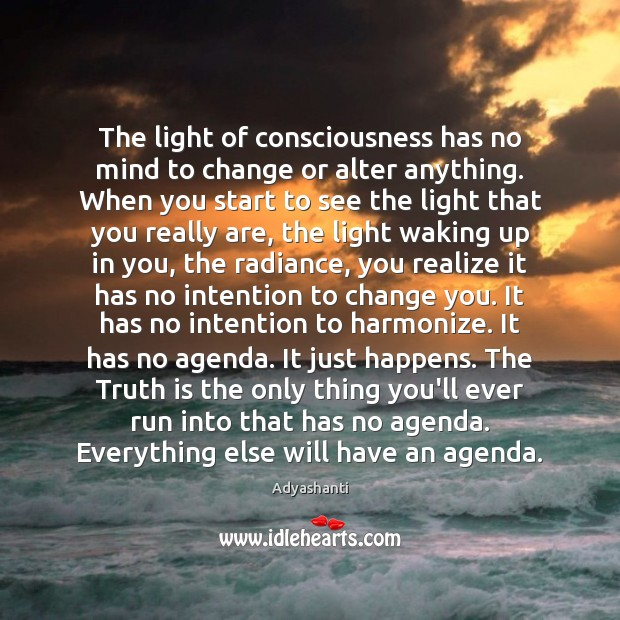 Image about The light of consciousness has no mind to change or alter anything.