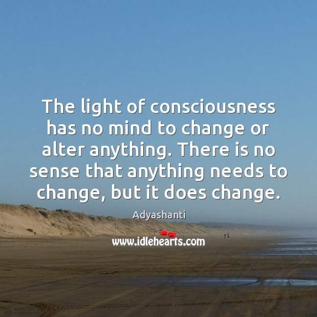The light of consciousness has no mind to change or alter anything. Image