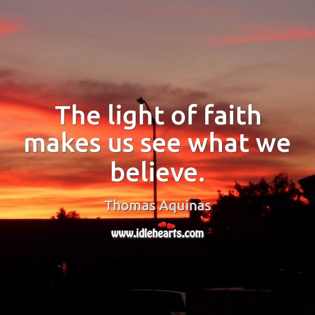 Image, The light of faith makes us see what we believe.