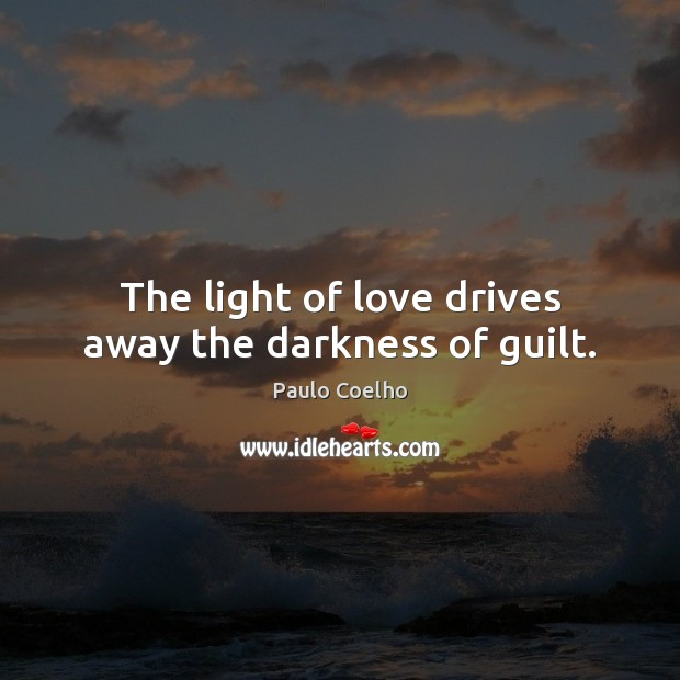 The light of love drives away the darkness of guilt. Image