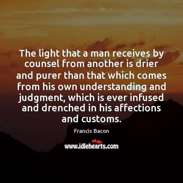 The light that a man receives by counsel from another is drier Image
