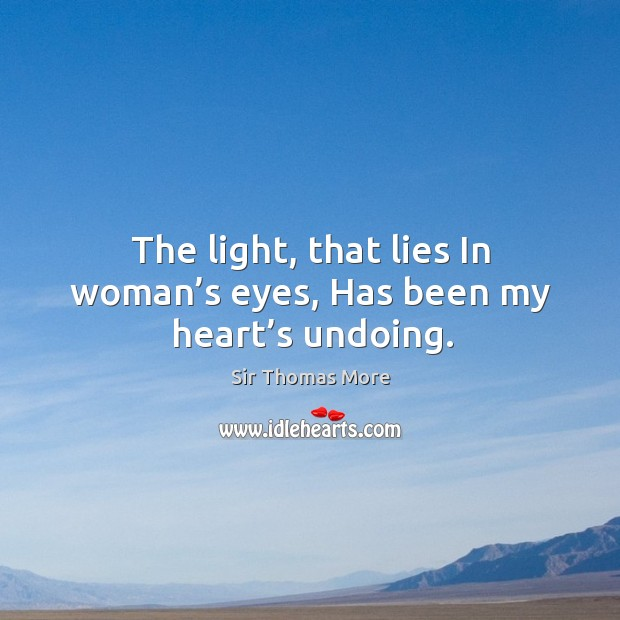 The light, that lies in woman's eyes, has been my heart's undoing. Image