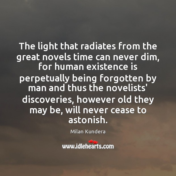 The light that radiates from the great novels time can never dim, Milan Kundera Picture Quote