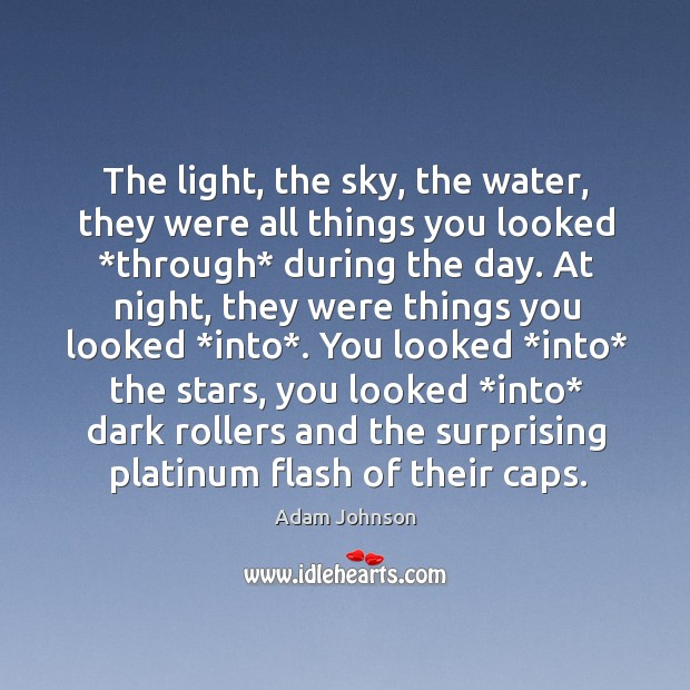 Image, The light, the sky, the water, they were all things you looked *
