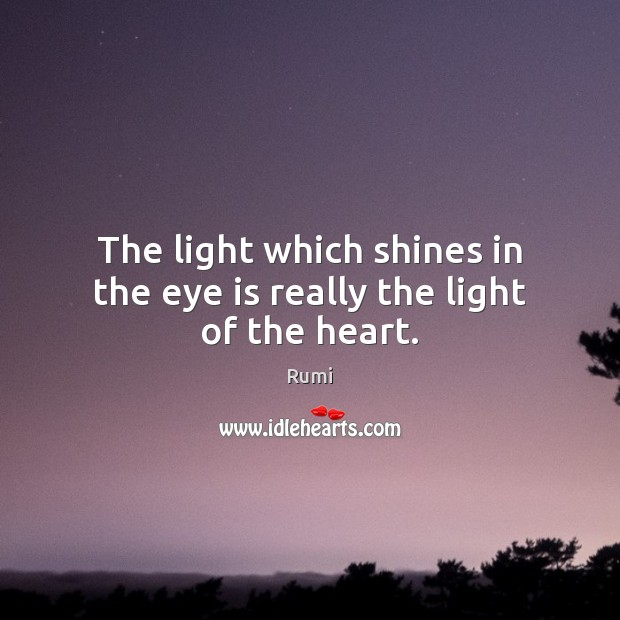 The light which shines in the eye is really the light of the heart. Image