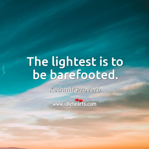 The lightest is to be barefooted. Kashmir Proverbs Image