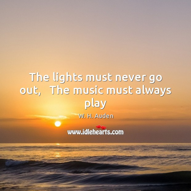 The lights must never go out,   The music must always play Image