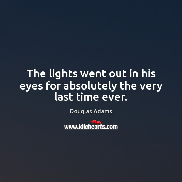 The lights went out in his eyes for absolutely the very last time ever. Image