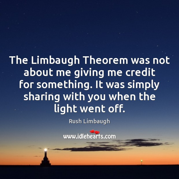 The Limbaugh Theorem was not about me giving me credit for something. Image