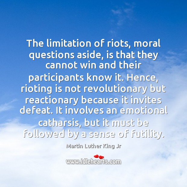 Image, The limitation of riots, moral questions aside, is that they cannot win