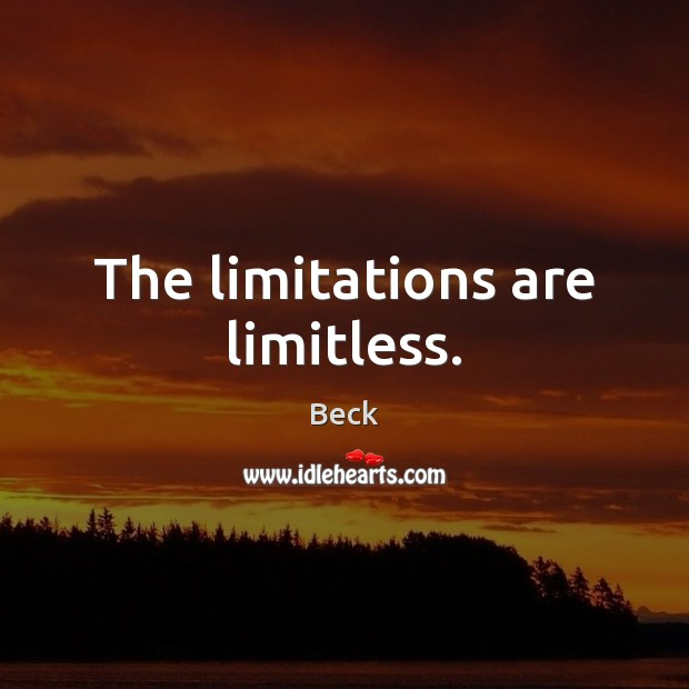The limitations are limitless. Image