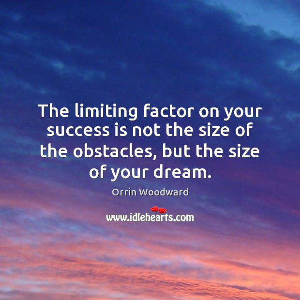 Image, The limiting factor on your success is not the size of the