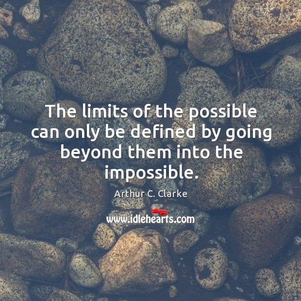 The limits of the possible can only be defined by going beyond them into the impossible. Image