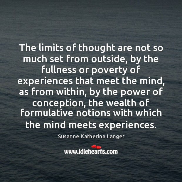 The limits of thought are not so much set from outside, by Susanne Katherina Langer Picture Quote