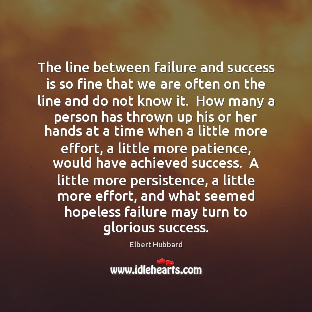 The line between failure and success is so fine that we are Elbert Hubbard Picture Quote