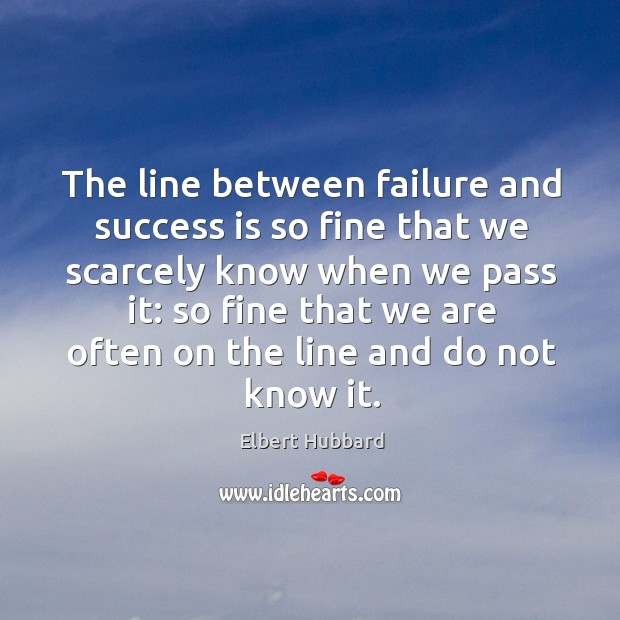 The line between failure and success is so fine that we scarcely Image