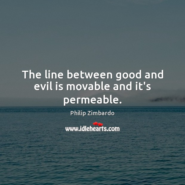 The line between good and evil is movable and it's permeable. Image