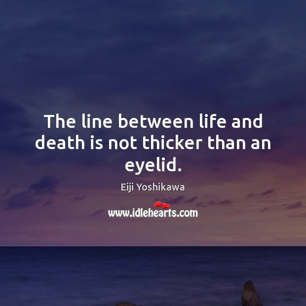 Image, The line between life and death is not thicker than an eyelid.