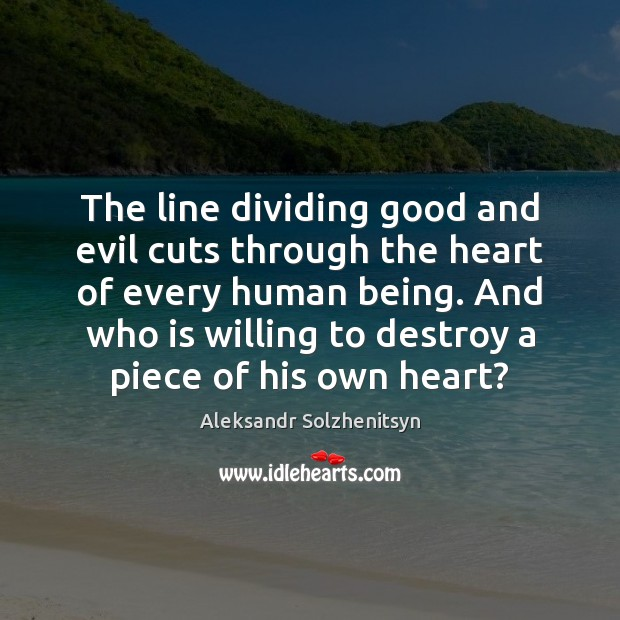 The line dividing good and evil cuts through the heart of every Aleksandr Solzhenitsyn Picture Quote