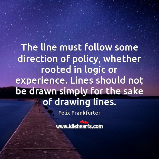Image, The line must follow some direction of policy, whether rooted in logic