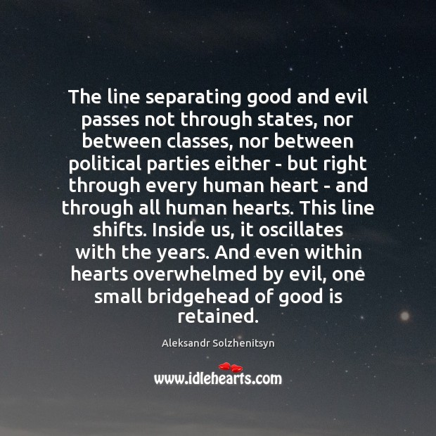 The line separating good and evil passes not through states, nor between Image